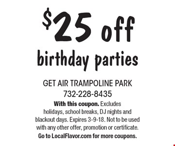 $25 off birthday parties. With this coupon. Excludes holidays, school breaks, DJ nights and blackout days. Expires 3-9-18. Not to be used with any other offer, promotion or certificate.Go to LocalFlavor.com for more coupons.