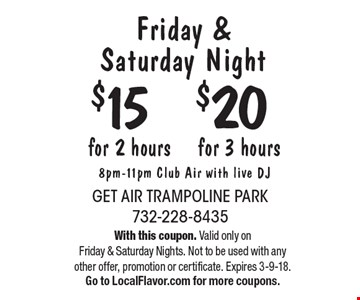 Friday & Saturday Night. $20 for 3 hours OR $15 for 2 hours. 8pm-11pm Club Air with live DJ. With this coupon. Valid only on Friday & Saturday Nights. Not to be used with any other offer, promotion or certificate. Expires 3-9-18. Go to LocalFlavor.com for more coupons.