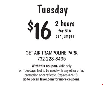 Tuesday. 2 hours for $16 per jumper. With this coupon. Valid only on Tuesdays. Not to be used with any other offer, promotion or certificate. Expires 3-9-18. Go to LocalFlavor.com for more coupons.