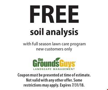 Free soil analysis with full season lawn care program new customers only. Coupon must be presented at time of estimate. Not valid with any other offer. Some restrictions may apply. Expires 7/31/18.