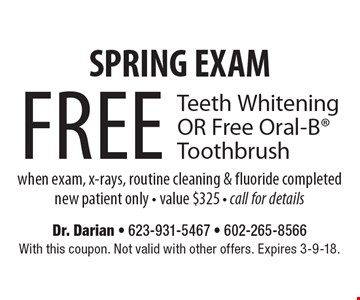 SPRING EXAM - Free Teeth Whitening OR Free Oral-B Toothbrush when exam, x-rays, routine cleaning & fluoride completed. New patient only. Value $325. Call for details. With this coupon. Not valid with other offers. Expires 3-9-18.