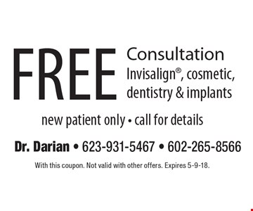 free Consultation Invisalign, cosmetic, dentistry & implants new patient only - call for details. With this coupon. Not valid with other offers. Expires 5-9-18.