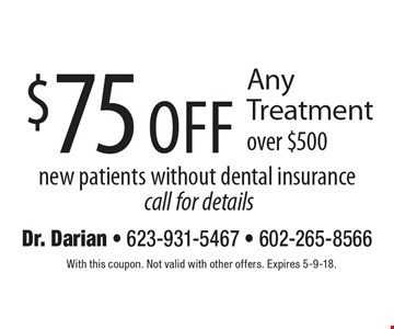 $75 off Any Treatment over $500 new patients without dental insurance call for details. With this coupon. Not valid with other offers. Expires 5-9-18.