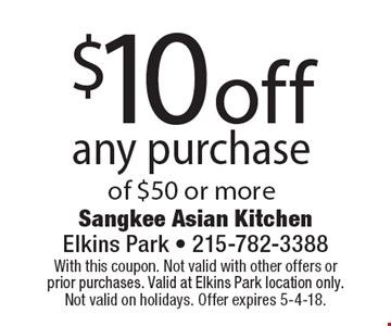 $10 off any purchase of $50 or more. With this coupon. Not valid with other offers or prior purchases. Valid at Elkins Park location only. Not valid on holidays. Offer expires 5-4-18.