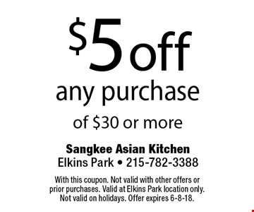 $5 off any purchase of $30 or more. With this coupon. Not valid with other offers or prior purchases. Valid at Elkins Park location only. Not valid on holidays. Offer expires 6-8-18.
