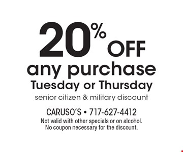 20% off any purchase, Tuesday or Thursday. Senior citizen & military discount. Not valid with other specials or on alcohol. No coupon necessary for the discount.