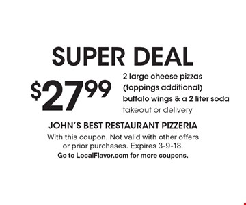 SUPER DEAL. $27.99 for 2 large cheese pizzas (toppings additional), buffalo wings & a 2 liter soda. Takeout or delivery. With this coupon. Not valid with other offers or prior purchases. Expires 3-9-18. Go to LocalFlavor.com for more coupons.