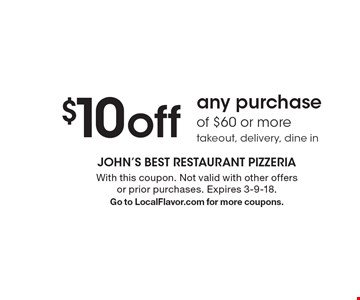 $10 off any purchase of $60 or more. Takeout, delivery, dine in. With this coupon. Not valid with other offers or prior purchases. Expires 3-9-18. Go to LocalFlavor.com for more coupons.