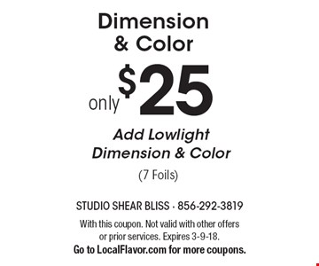 Dimension & Color. $25 only (7 Foils) Add Lowlight Dimension & Color. With this coupon. Not valid with other offers or prior services. Expires 3-9-18. Go to LocalFlavor.com for more coupons.
