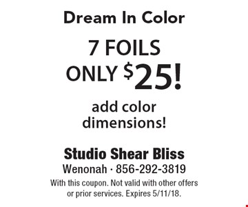 Dream In Color ONLY $25! 7 FOILS, add color dimensions! . With this coupon. Not valid with other offers or prior services. Expires 5/11/18.