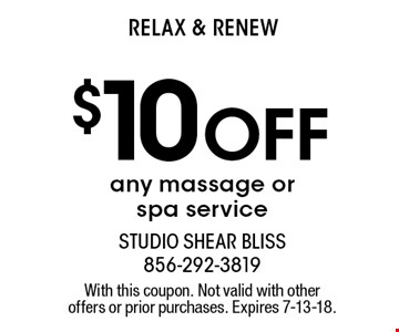 Relax & Renew $10 Off any massage or spa service. With this coupon. Not valid with other offers or prior purchases. Expires 7-13-18.