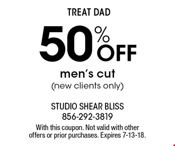 Treat Dad with 50% Off men's cut (new clients only). With this coupon. Not valid with other offers or prior purchases. Expires 7-13-18.