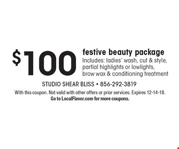 $100 festive beauty package Includes: ladies' wash, cut & style, partial highlights or lowlights, brow wax & conditioning treatment. With this coupon. Not valid with other offers or prior services. Expires 12-14-18. Go to LocalFlavor.com for more coupons.