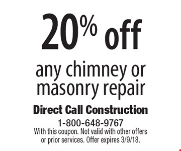 20% off any chimney or masonry repair. With this coupon. Not valid with other offers or prior services. Offer expires 3/9/18.