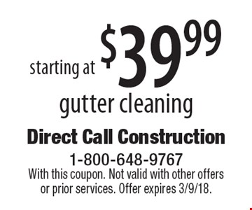 starting at $39.99 gutter cleaning. With this coupon. Not valid with other offers or prior services. Offer expires 3/9/18.
