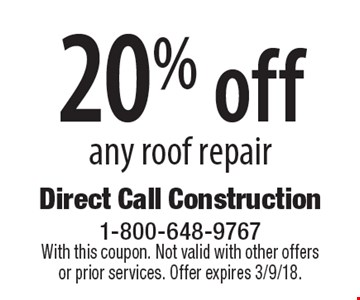 20% off any roof repair. With this coupon. Not valid with other offers or prior services. Offer expires 3/9/18.