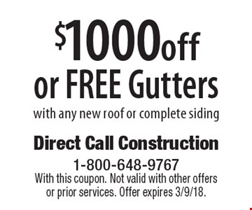 $1000 off or FREE Gutters with any new roof or complete siding. With this coupon. Not valid with other offers or prior services. Offer expires 3/9/18.