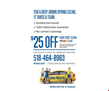 $25 off your first clean. Coupon for new customers only. Not valid with any other offers. Expires 9/21/18.