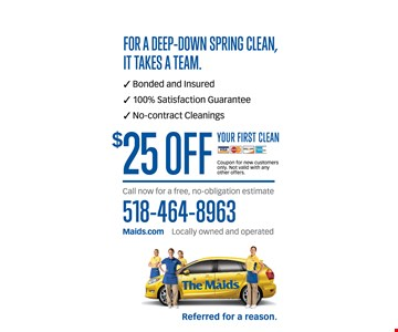 $25 Off For a deep-down spring clean, it takes a team. • Bonded and Insured • 100% satisfaction guarantee • No-contract cleanings. Expires 12/14/18.