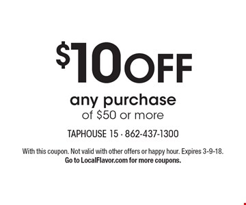 $10 OFF any purchase of $50 or more. With this coupon. Not valid with other offers or happy hour. Expires 3-9-18.Go to LocalFlavor.com for more coupons.