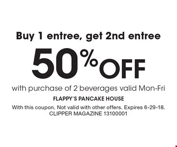 Buy 1 entree, get 2nd entree 50% off with purchase of 2 beverages. Valid Mon-Fri. With this coupon. Not valid with other offers. Expires 6-29-18. Clipper Magazine 13100001