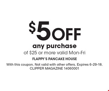 $5 off any purchase of $25 or more. Valid Mon-Fri. With this coupon. Not valid with other offers. Expires 6-29-18. Clipper Magazine 14060001