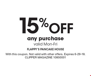 15% off any purchase. Valid Mon-Fri. With this coupon. Not valid with other offers. Expires 6-29-18. Clipper Magazine 10850001