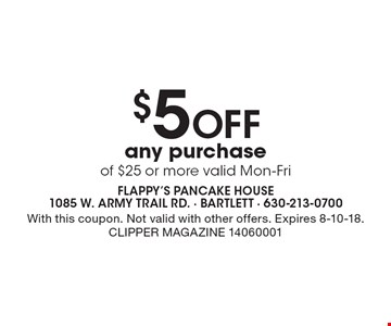 $5 off any purchase of $25 or more, valid Mon-Fri. With this coupon. Not valid with other offers. Expires 8-10-18. Clipper Magazine 14060001