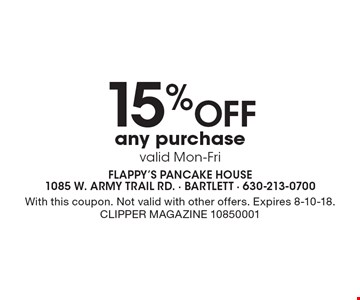 15% off any purchase, valid Mon-Fri. With this coupon. Not valid with other offers. Expires 8-10-18. Clipper Magazine 10850001