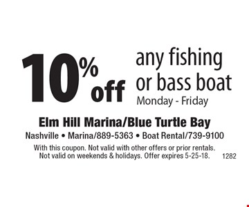 10% off any fishing or bass boat Monday - Friday. With this coupon. Not valid with other offers or prior rentals. Not valid on weekends & holidays. Offer expires 5-25-18.