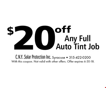 $20 off Any Full Auto Tint Job. With this coupon. Not valid with other offers. Offer expires 6-30-18.