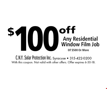 $100 off Any Residential Window Film Job Of $500 Or More. With this coupon. Not valid with other offers. Offer expires 6-30-18.