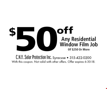 $50 off Any Residential Window Film Job Of $250 Or More. With this coupon. Not valid with other offers. Offer expires 6-30-18.
