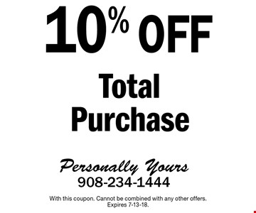 10% Off Total Purchase. With this coupon. Cannot be combined with any other offers. Expires 7-13-18.