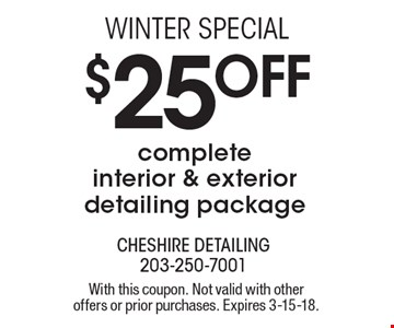 Winter Special. $25 Off Complete Interior & Exterior Detailing Package. With this coupon. Not valid with other offers or prior purchases. Expires 3-15-18.