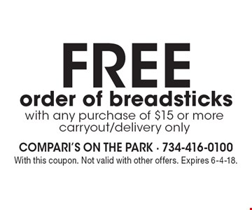Free order of breadsticks with any purchase of $15 or more carryout/delivery only. With this coupon. Not valid with other offers. Expires 6-4-18.