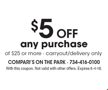 $5 off any purchase of $25 or more - carryout/delivery only. With this coupon. Not valid with other offers. Expires 6-4-18.
