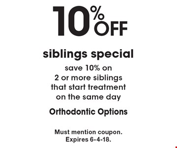 10% off siblings special. save 10% on 2 or more siblings that start treatment on the same day. Must mention coupon. Expires 6-4-18.