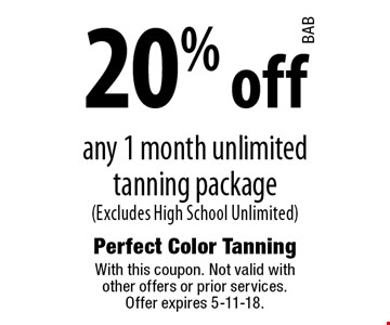 20% off any 1 month unlimited tanning package (Excludes High School Unlimited). With this coupon. Not valid with other offers or prior services. Offer expires 5-11-18.