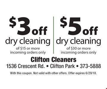 $3 off dry cleaning of $15 or more on incoming orders only or $5 off dry cleaning of $30 or more incoming orders only. With this coupon. Not valid with other offers. Offer expires 6/29/18.