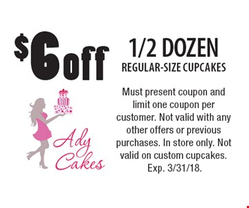 $6 off 1/2 DOZEN REGULAR-SIZE CUPCAKES. Must present coupon and limit one coupon per customer. Not valid with any other offers or previous purchases. In store only. Not valid on custom cupcakes. Exp. 3/31/18.