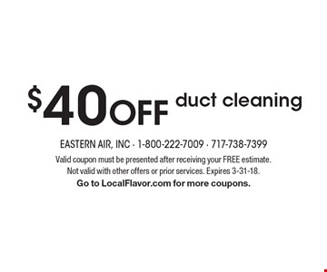 $40 OFF duct cleaning. Valid coupon must be presented after receiving your FREE estimate. Not valid with other offers or prior services. Expires 3-31-18. Go to LocalFlavor.com for more coupons.