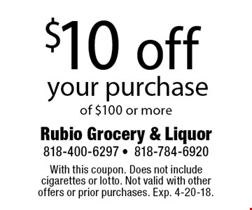 $10 off your purchase of $100 or more. With this coupon. Does not include cigarettes or lotto. Not valid with other offers or prior purchases. Exp. 4-20-18.
