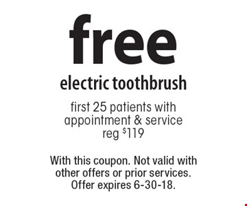 free electric toothbrush. First 25 patients with appointment & service. Reg $119. With this coupon. Not valid with other offers or prior services. Offer expires 6-30-18.