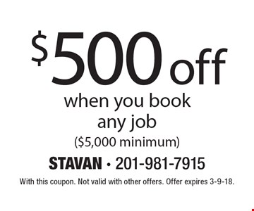 $500 off when you book any job ($5,000 minimum). With this coupon. Not valid with other offers. Offer expires 3-9-18.