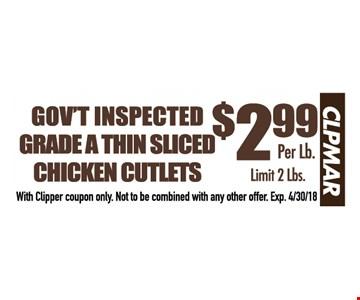 Gov't inspected grade A thin sliced chicken cutlets $2.99 per lb