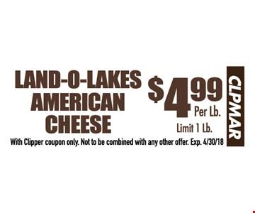 Land-o-lakes american cheese $4.99 per lb