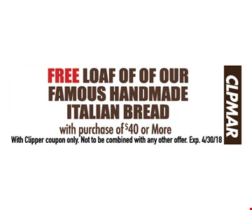 Free loaf of our famous handmade italian bread with the purchase of $40 or more