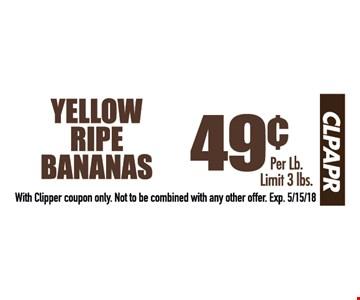 Yellow ripe bananas .49 per lb