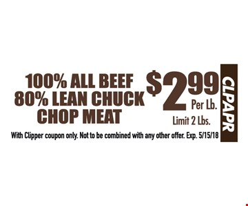 100% all beef 80% lean chuck chop meat $2.99 per lb